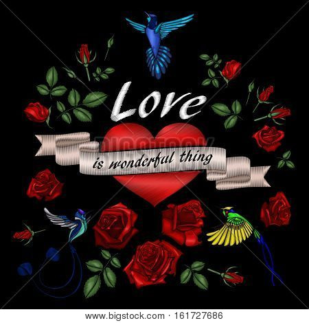 Love is wonderful thing. Flowers, birds and heart embroidery. Beautiful patch or pattern for a shirt, T-shirt. Drawing for fabric