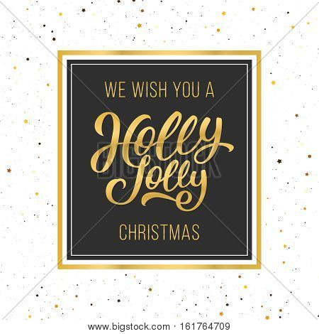 We wish you a Holly Jolly Christmas golden text in frame on black label. Vintage vector greeting card design with hand letteting for winter holidays.