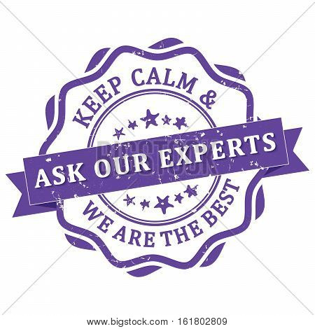 Keep calm and ask our experts. We are the best - purple grunge business stamp / label. Print colors (CMYK) used.