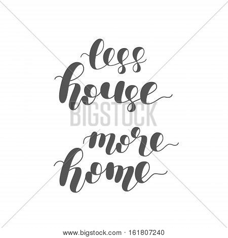 Less house more home. Brush hand lettering illustration. Motivating modern calligraphy.