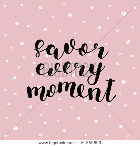 Savor every moment. Brush hand lettering vector illustration. Inspiring quote. Motivating modern calligraphy. Can be used for photo overlays, posters, prints, home decor, greeting cards and more.
