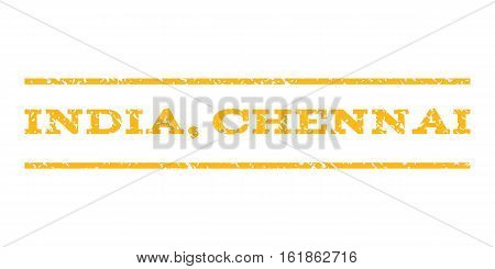 India, Chennai watermark stamp. Text caption between horizontal parallel lines with grunge design style. Rubber seal stamp with dirty texture. Vector yellow color ink imprint on a white background.