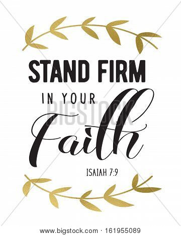 Stand Firm in your faith Bible Scripture Typography Design with Gold Laurels black on white from Isaiah