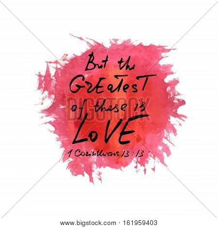But the greatest of these is love. Inspirational and motivational quote. Modern brush calligraphy on the abstract red stain.   Phrase for t-shirts, posters and wall art. Vector design.