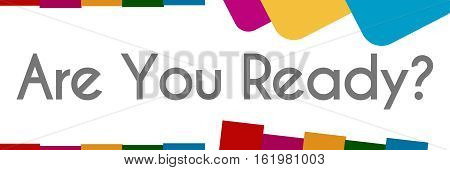 Are you ready text written over colorful background.
