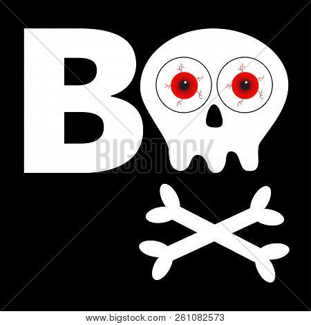 Boo text. Happy Halloween. Skull with bone crosswise icon shape. White crossbones. Skeleton body part Red eyeballs Cute cartoon simple character Pirate flag element Black background Flat design Vector poster