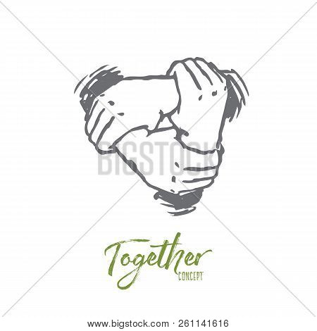Together, Hand, People, Friendship, Team Concept. Hand Drawn Human Hands Holding Together Concept Sk