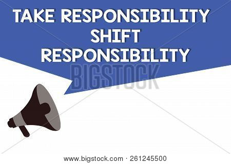 Handwriting Text Take Responsibility Shift Responsibility. Concept Meaning Be Matured Take The Oblig