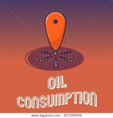 Text Sign Showing Oil Consumption. Conceptual Photo This Entry Is The Total Oil Consumed In Barrels