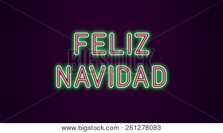 Neon festive inscription for Spanish Christmas. Vector illustration of Feliz Navidad text in Neon style with backlight, Green and Red colors. Isolated glowing lettering for decoration poster