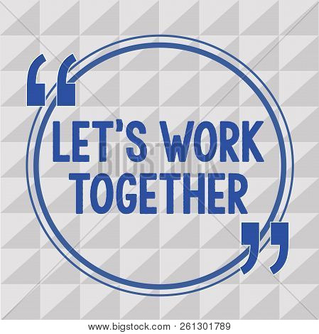 Text Sign Showing Let S Is Work Together. Conceptual Photo Unite And Join Forces To Achieve A Common