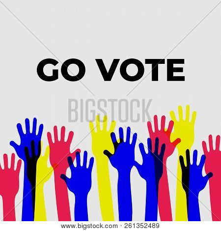 Go Vote. The Power Is In Your Hands. Social Motivational Poster Template. Up Hands Vector Flat Illus