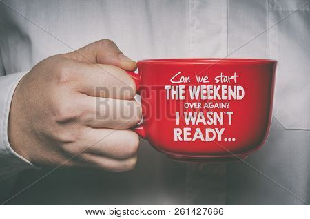 Can We Start The Weekend Over Again? I Wasn`t Ready... Funny Motivational Quote About Monday And Wee