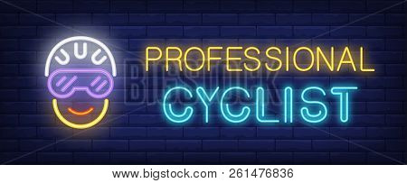 Professional Cyclist Neon Text With Cyclist Head In Helmet. Bicycling, Sport And Advertisement Desig