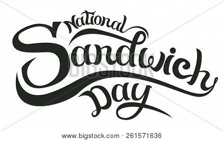 November 3 - National Sandwich Day In The Usa -hand Lettering Inscription Text To Winter Holiday Des