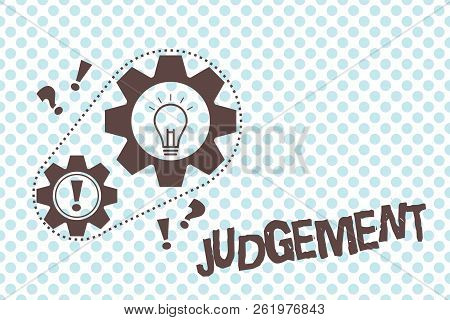 Writing Note Showing Judgement. Business Photo Showcasing Ability Make Considered Decisions Come To