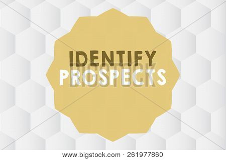 Conceptual hand writing showing Identify Prospects. Business photo showcasing Possible client Ideal Customer Prospective Donors poster