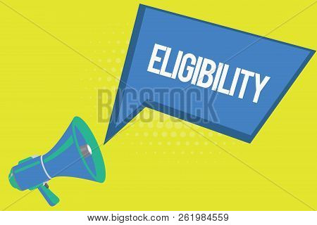 Word writing text Eligibility. Business concept for State of having the right for doing or obtain something Proper poster