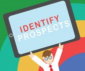 Text sign showing Identify Prospects. Conceptual photo Possible client Ideal Customer Prospective Donors poster