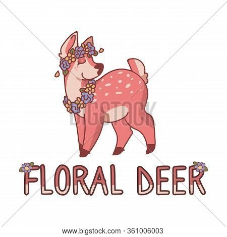 Pink Cute Cartoon Floral Deer Text Animal Illustration. Kawaii Girly Doe With Flower Crown. Childish