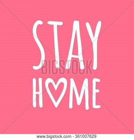 Vector White Stay Home Lettering Typography Poster For Self Quarine Times. Hand Letter Script Motiva