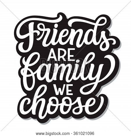 Friends Are Family We Choose. Hand Lettering Inspirational Quote Isolated On White Background. Vecto
