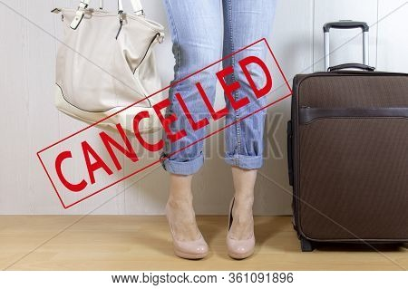 Cancelled Trip Concept, A Woman With A Luggage Bag And A Stamp Cancelled Over The Photo, Closed Boar
