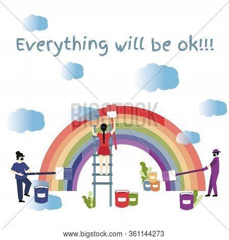 Hope Coronavirus Rainbow Concept. Motivational Slogan Everything Will Be Fine, Ok. People Paint The