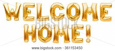 Words Welcome Home Made Of Golden Inflatable Balloons Isolated On White Background. Helium Balloons