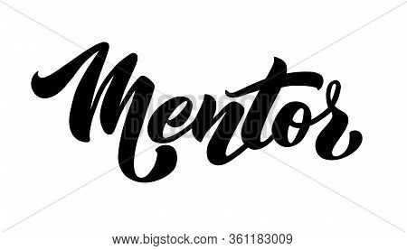 Mentor Vector Hand Drawn Lettering. Mentorship Phrase Concept. Phrase For Business Trainer, Self Dev