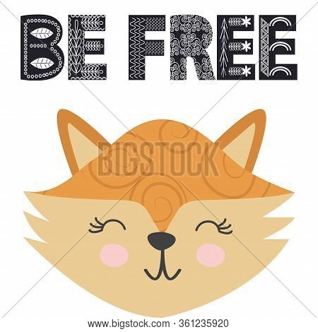 Cute Little Fox Smiling Face In Scandinavian Style. Inscription Quote Be Free In Ethnic Norman Style