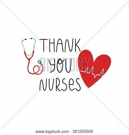 Thank You Nurses Hand Lettering Text, Heart With Cardiogram Of Heartbeat And Stethoscope. Gratitude