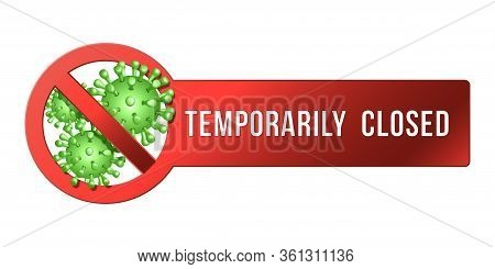 Temporarily Closed Sign Of Coronavirus News. Information Warning Sign About Quarantine