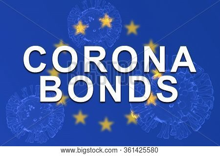 Corona Bonds On Eu Or European Union Flag With 3d Rendered Illustration Of Virus As Background.