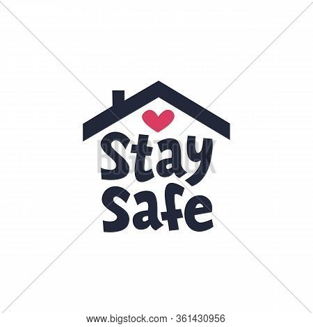 Stay Safe Icon Or Hashtag. Simple Sign With House Shape And Handwritten Stay Safe Inscription Isolat