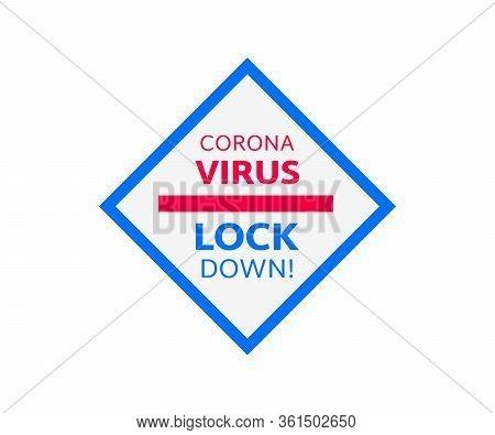 Covid-19 Pandemic World Lockdown For Quarantine. Information Warning Sign With Text Coronavirus Lock