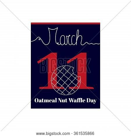 Calendar Sheet, Vector Illustration On The Theme Of Oatmeal Nut Waffle Day On March 11. Decorated Wi