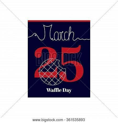Calendar Sheet, Vector Illustration On The Theme Of Waffle Day On March 25. Decorated With A Handwri