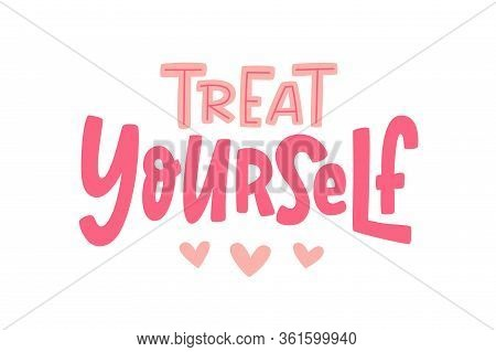 Treat Yourself. Vector Quote For Blog Or Sale. Time To Treat Yourself To Something Nice. Beauty, Bod