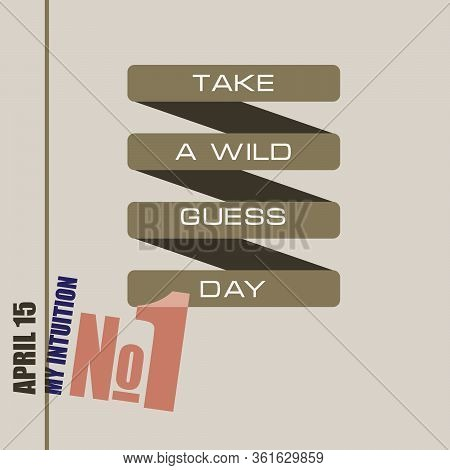 The Poster For The April Date - Take  A Wild  Guess  Day. My Intuition Number One