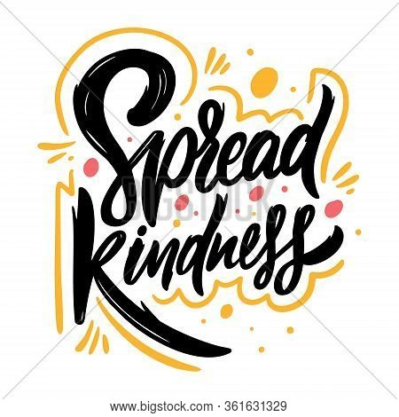 Spread Kindness. Hand Drawn Lettering Phrase. Vector Illustration. Isolated On White Background.