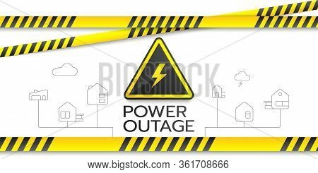Power Outage Banner With A Warning Sign, Safety Tapes, And Outline Icons Of Houses Are Isolated On A