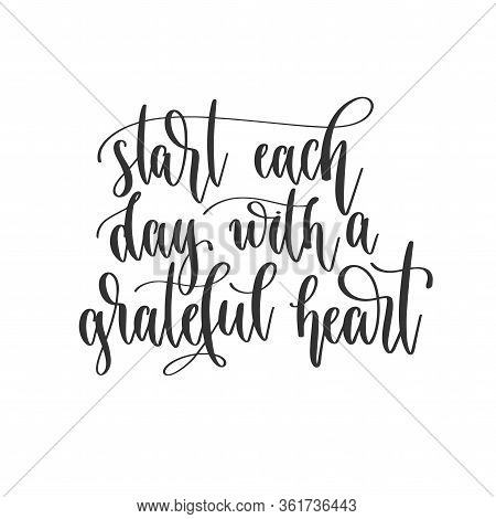Start Each Day With A Grateful Heart - Hand Lettering Inscription Positive Quote Design, Motivation