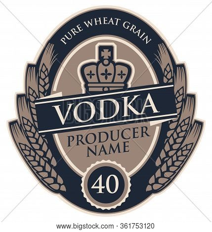 Template Vodka Label With Wheat Ears And Crown In Oval Frame. Decorative Vector Label For Vodka In R