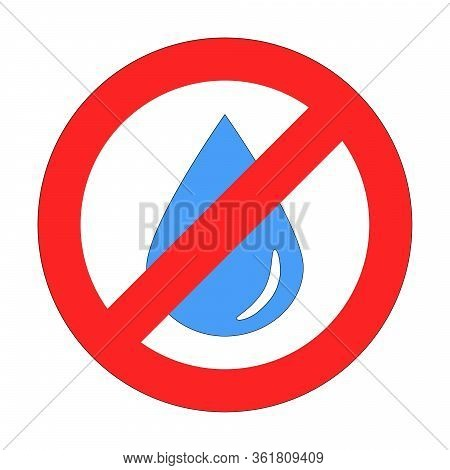 Blue Drop Or Droplet Of Water In Forbidding Crossed Out Red Circle On White Background. The Sign, Lo