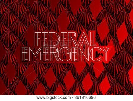 Art Deco Federal Emergency Text. Decorative Greeting Card, Sign With Vintage Letters.
