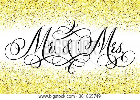 Mr And Mrs Wedding Words. Hand Written Vector Design Element In Black Over Shiny Golden Glitter Conf