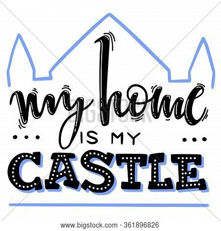 Motivational Quarantine Handlettering. Proverb My Home My Castle. Doodle Home With Cutie Hearts Desi