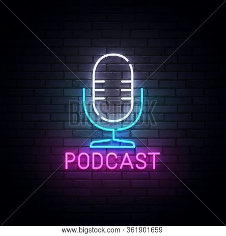 Podcast Neon Sign, Bright Signboard, Light Banner. Podcast Logo Neon, Emblem And Label. Vector Illus