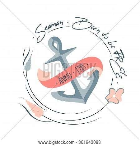 Colorful Marine Design With Marine Anchor , Flowers, Chain Frame And Lettering Elements. Quote Seama